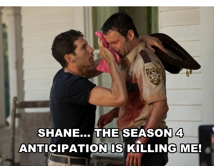 Shane, the season 4 anticipation is killing me!
